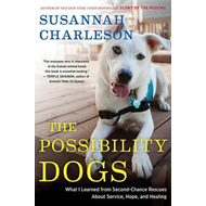 "The Possibility Dogs: What a Handful of ""Unadoptables"" Taught Me about Service, Hope, and Healing (BOK)"