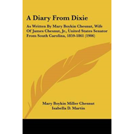 A Diary from Dixie: As Written by Mary Boykin Chesnut, Wife of James Chesnut, JR., United States Sen (BOK)