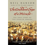 The Confident Hope of A Miracle: The True History of the Spanish Armada (BOK)