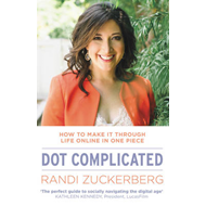 Dot Complicated - How to Make it Through Life Online in One (BOK)