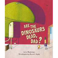 Are the Dinosaurs Dead, Dad? (BOK)