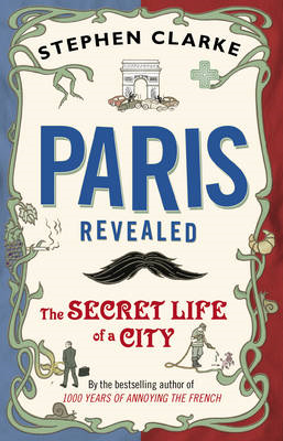 Paris Revealed - The Secret Life of a City (BOK)