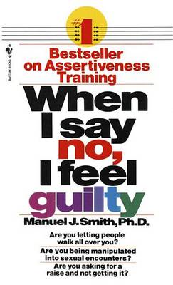 When I Say No, I Feel Guilty: How to Cope, Using the Skills of Systematic Assertive Therapy (BOK)