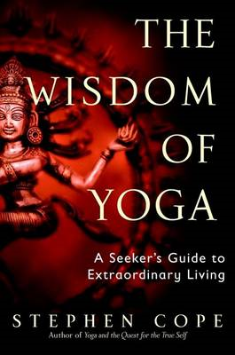 The Wisdom of Yoga: A Seeker's Guide to Extraordinary Living (BOK)