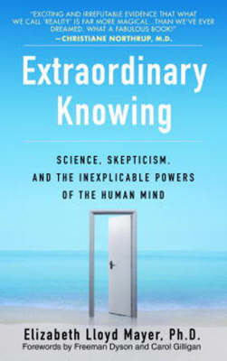 Extraordinary Knowing: Science, Skepticism and the Inexplicable Powers of the Human Mind (BOK)