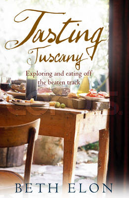 Tasting Tuscany: Exploring and Eating off the Beaten Track (BOK)
