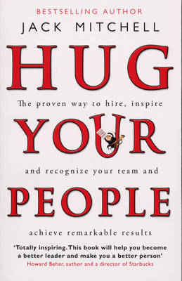 Hug Your People: The Proven Way to Hire, Inspire and Recognize Your Team and Achieve Remarkable Resu (BOK)