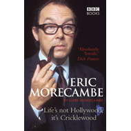 Eric Morecambe: Life's Not Hollywood, it's Cricklewood (BOK)