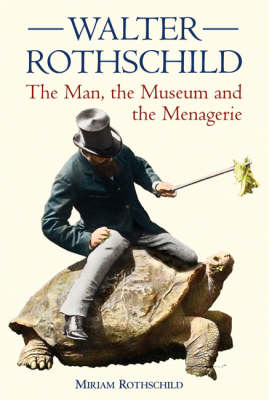 Walter Rothschild: The Man, the Museum and the Menagerie (BOK)