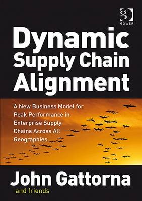 Dynamic Supply Chain Alignment: A New Business Model for Peak Performance in Enterprise Supply Chain (BOK)