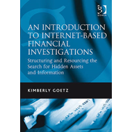 An Introduction to Internet-based Financial Investigations: Structuring and Resourcing the Search fo (BOK)