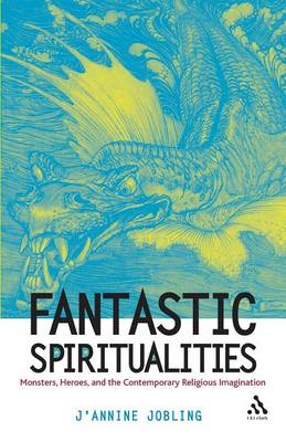 Fantastic Spiritualities: Monsters, Heroes, and the Contemporary Religious Imagination (BOK)