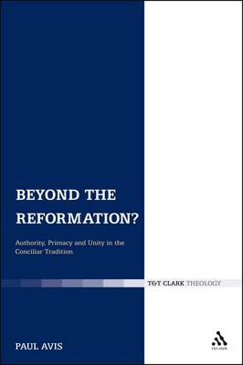 Beyond the Reformation?: Authority, Primacy and Unity in the Conciliar Tradition (BOK)