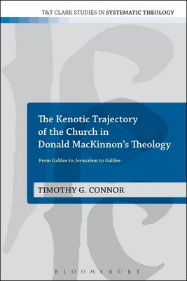 The Kenotic Trajectory of the Church in Donald MacKinnon's Theology: From Galilee to Jerusalem to Ga (BOK)