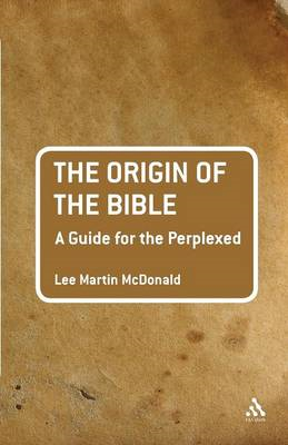 The Origin of the Bible: A Guide for the Perplexed (BOK)