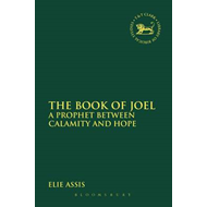 The Book of Joel: A Prophet Between Calamity and Hope (BOK)