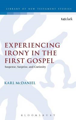 Experiencing Irony in the First Gospel: Suspense, Surprise and Curiosity (BOK)