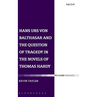 Hans Urs Von Balthasar and the Question of Tragedy in the Novels of Thomas Hardy (BOK)