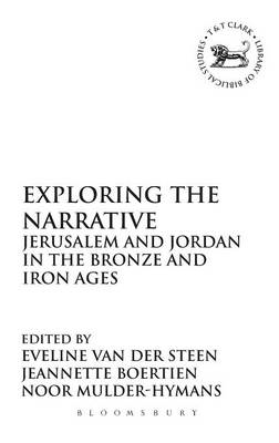 Exploring the Narrative: Jerusalem and Jordan in the Bronze and Iron Ages: Papers in Honour of Margr (BOK)