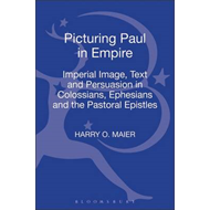 Picturing Paul in Empire: Imperial Image, Text and Persuasion in Colossians, Ephesians and the Pasto (BOK)
