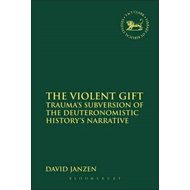 The Violent Gift: Trauma's Subversion of the Deuteronomistic History's Narrative (BOK)