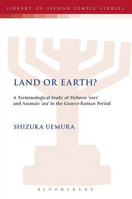 Land or Earth?: A Terminological Study of Hebrew 'Eres' and Aramaic 'Ara' in the Graeco-Roman Period (BOK)