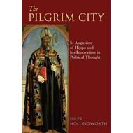 The Pilgrim City: St Augustine of Hippo and His Innovation in Political Thought (BOK)