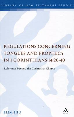 Regulations Concerning Tongues and Prophecy in 1 Corinthians 14.26-40: Relevance Beyond the Corinthi (BOK)
