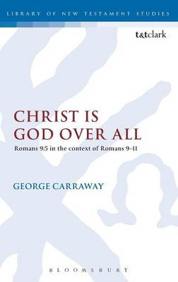 Christ is God Over All: Romans 9:5 in the Context of Romans 9-11 (BOK)