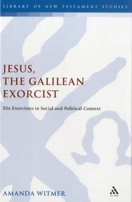Jesus, the Galilean Exorcist: His Exorcisms in Social and Political Context (BOK)