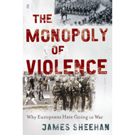 The Monopoly of Violence: Why Europeans Hate Going to War (BOK)