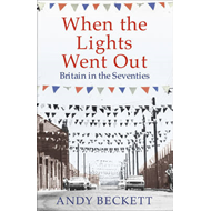 When the Lights Went Out: Britain in the Seventies (BOK)