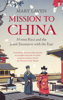 Mission to China: Matteo Ricci and the Jesuit Encounter with the East (BOK)