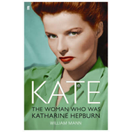 Kate: The Woman Who Was Katharine Hepburn (BOK)