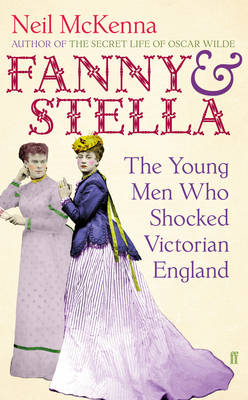 Fanny and Stella: The Young Men Who Shocked Victorian England (BOK)