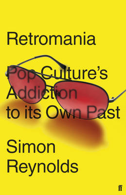 Retromania: Pop Culture's Addiction to Its Own Past (BOK)