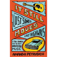 It Still Moves: Lost Songs, Lost Highways, and the Search for the Next American Music (BOK)
