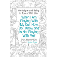 When I Am Playing With My Cat, How Do I Know She Is Not Playing With Me?: Montaigne and Being in Tou (BOK)