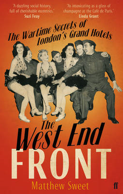The West End Front: The Wartime Secrets of London's Grand Hotels (BOK)