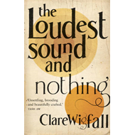 The Loudest Sound and Nothing (BOK)