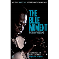 The Blue Moment: Miles Davis's Kind of Blue and the Remaking of Modern Music (BOK)