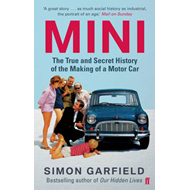Mini: The True and Secret History of the Making of a Motor Car (BOK)