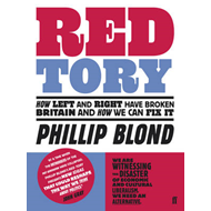 Red Tory: How Left and Right Have Broken Britain and How We Can Fix it (BOK)