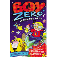 Boy Zero Wannabe Hero: The Curse of the Catastrophic Cupcakes (BOK)
