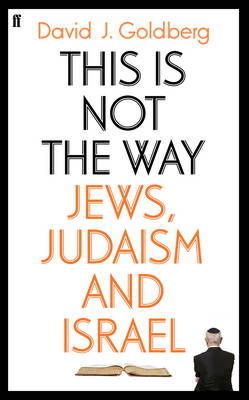 This is Not the Way: Jews, Judaism and the State of Israel (BOK)