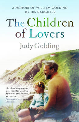 The Children of Lovers: A Memoir of William Golding by His Daughter (BOK)