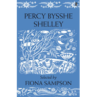 Percy Bysshe Shelley: Poems Selected by Fiona Sampson (BOK)