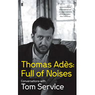Thomas Ades: Full of Noises: Conversations with Tom Service (BOK)