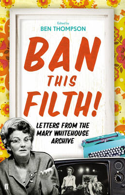 Ban This Filth!: Letters from the Mary Whitehouse Archive (BOK)