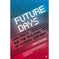Future Days: Krautrock and the Building of Modern Germany (BOK)